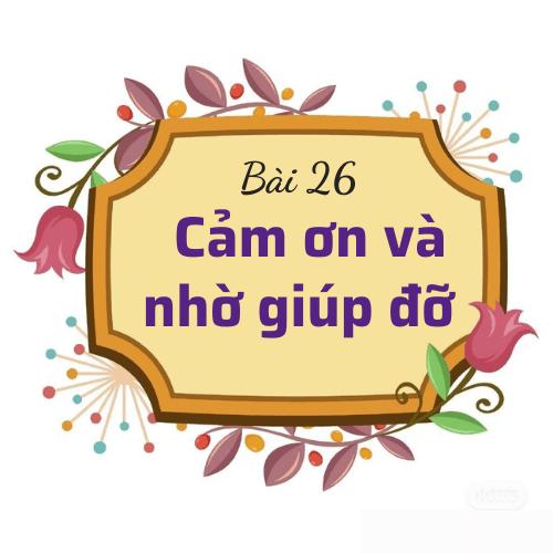 Bài 26: Cảm ơn và nhờ giúp đỡ