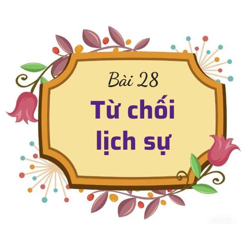 Bài 28: Từ chối lịch sự